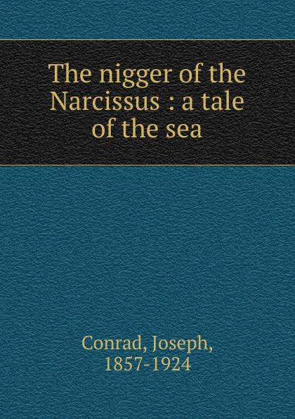 Joseph Conrad The nigger of the Narcissus conrad j the nigger of the narcissus twixt land sea tales