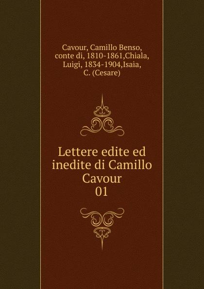 Camillo Benso Cavour Lettere edite ed inedite di Camillo Cavour alberto nota commedie edite ed inedite volumes 3 4