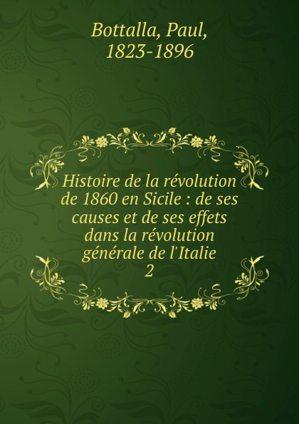 Paul Bottalla Histoire de la revolution de 1860 en Sicile victor de jouy l hermite en italie t 2