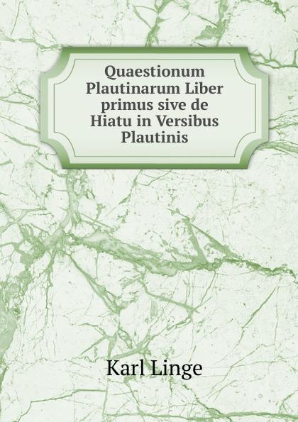 Karl Linge Quaestionum Plautinarum Liber primus sive de Hiatu in Versibus Plautinis цены
