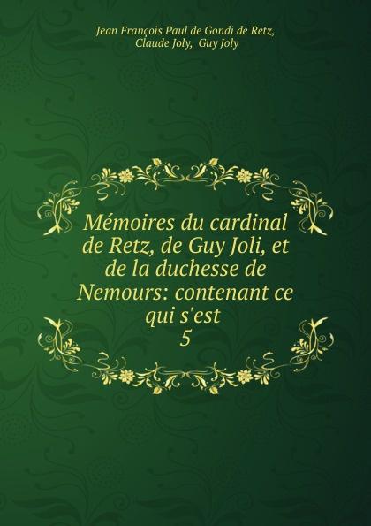 Jean François Paul de Gondi de Retz Memoires du cardinal de Retz, de Guy Joli, et de la duchesse de Nemours jean de retz memoires du cardinal de retz t 1