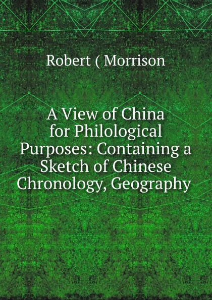 лучшая цена Robert Morrison A View of China for Philological Purposes