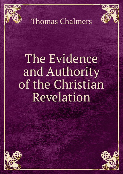 Thomas Chalmers The Evidence and Authority of the Christian Revelation