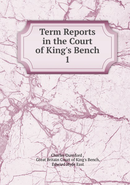 Charles Durnford Term Reports in the Court of King.s Bench king of the bench no fear
