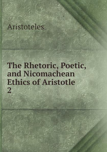 цены Аристотель The Rhetoric, Poetic, and Nicomachean Ethics of Aristotle