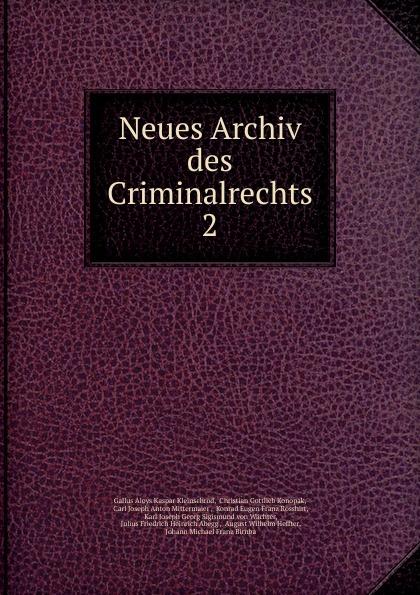 Gallus Aloys Kaspar Kleinschrod Neues Archiv des Criminalrechts julius friedrich heinrich abegg archiv des criminalrechts vol 1 jahrgang 1841 classic reprint