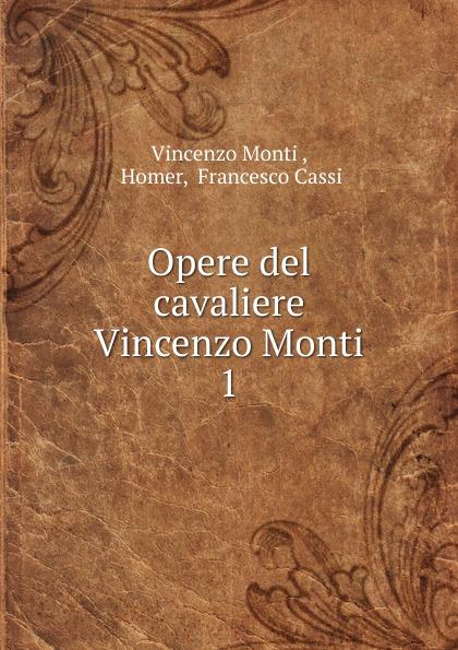 Vincenzo Monti Opere del cavaliere Vincenzo Monti vincenzo monti opere inedite e rare di vincenzo monti vol 5 prose classic reprint