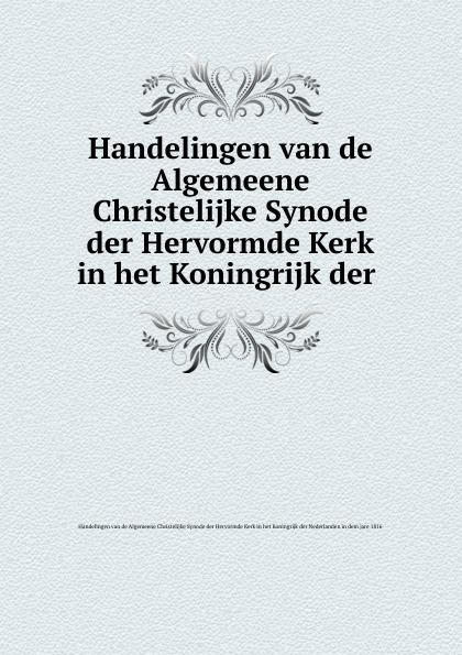 Handelingen van de Algemeene Christelijke Synode der Hervormde Kerk in het Koningrijk der Nederlanden in dem jare Handelingen van de Algemeene Christelijke Synode der Hervormde Kerk in het Koningrijk der b f matthes de handelingen der apostelen in het boegineesch