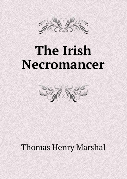 Thomas Henry Marshal The Irish Necromancer цена и фото