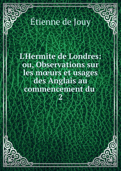 Etienne de Jouy L.Hermite de Londres victor de jouy l hermite en italie t 2