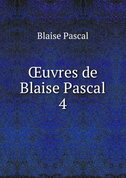Blaise Pascal Oeuvres de Blaise Pascal blaise pascal the provincial letters of blaise pascal