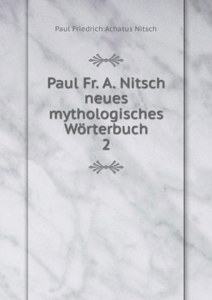 Paul Friedrich Achatus Nitsch Paul Fr. A. Nitsch neues mythologisches Worterbuch. gunter nitsch weeds like us
