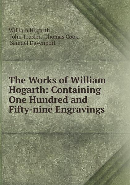 William Hogarth The Works of William Hogarth w hogarth w hogarth s zeichnungen vol 1 mit der vollstandigen erklarung derselben classic reprint