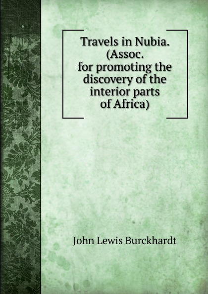 John Lewis Burckhardt Travels in Nubia. (Assoc. for promoting the discovery of the interior parts of Africa).