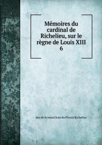 Фото - Armand Jean du Plessis Richelieu Memoires du cardinal de Richelieu, sur le regne de Louis XIII. 6 jean paul gaultier le male
