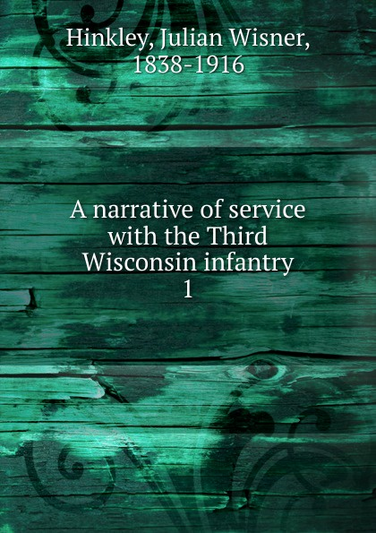 Julian Wisner Hinkley A narrative of service with the Third Wisconsin infantry. 1 hinkley подвесная люстра hinkley anya hk anya6
