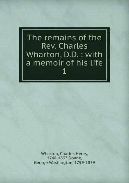 The remains of the Rev. Charles Wharton, D.D. : with a memoir of his life. 1
