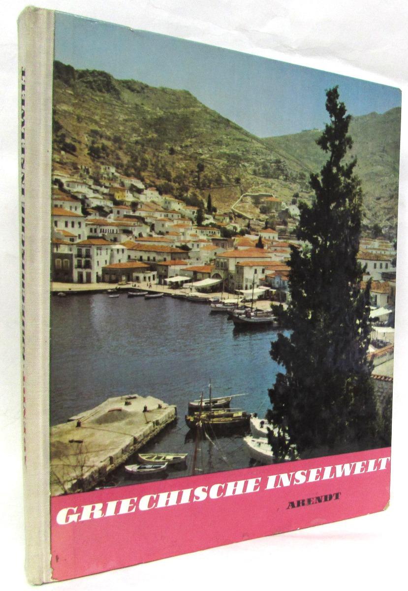 Erich Arendt. Katja Hayek-Arendt Griechische Inselwelt