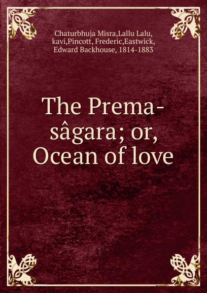 Chaturbhuja Misra The Prema-sagara; or, Ocean of love все цены