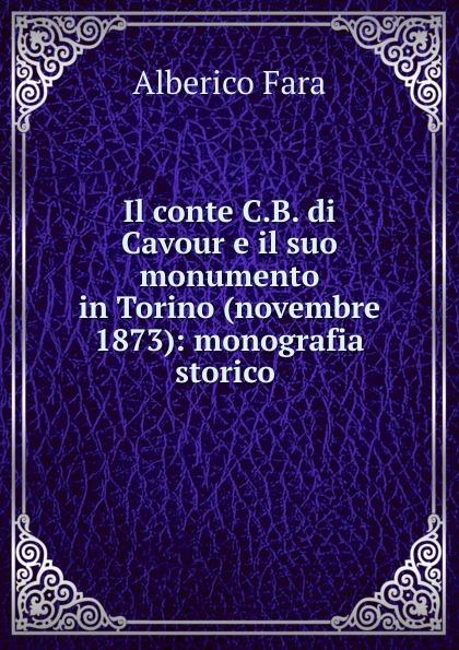 Alberico Fara Il conte C.B. di Cavour e il suo monumento in Torino (novembre 1873): monografia storico .