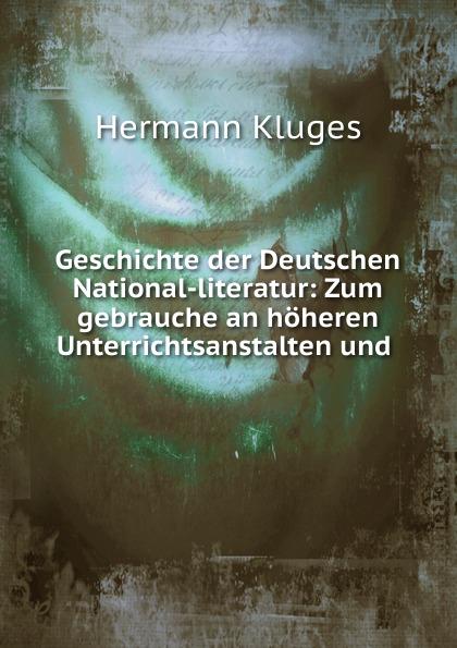 Hermann Kluges Geschichte der Deutschen National-literatur: Zum gebrauche an hoheren Unterrichtsanstalten und .