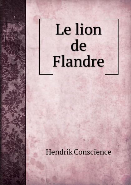 где купить Hendrik Conscience Le lion de Flandre по лучшей цене