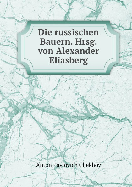 Die russischen Bauern. Hrsg. von Alexander Eliasberg