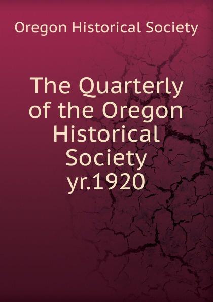 The Quarterly of the Oregon Historical Society. yr.1920 цена