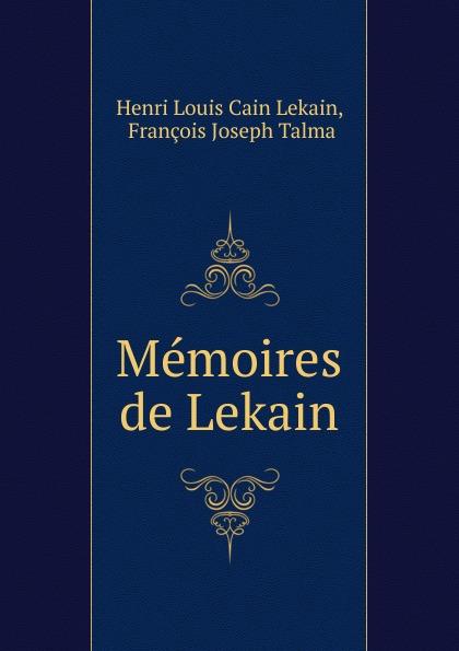 Henri Louis Cain Lekain Memoires de Lekain henri louis cain lekain memoires de henri louis lekain publies par son fils aine suivis d une correspondance inedite de voltaire garrick colardeau lebrun etc french edition