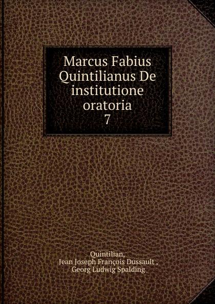 Jean Joseph François Dussault Quintilian Marcus Fabius Quintilianus De institutione oratoria. 7 marco fabio quintiliano quintilian m f quintilianus