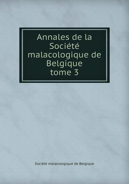Annales de la Societe malacologique de Belgique. tome 3 société zoologique et malacologique annales de la societe royale zoologique et malacologique de belgique vol 43 annee 1908 classic reprint