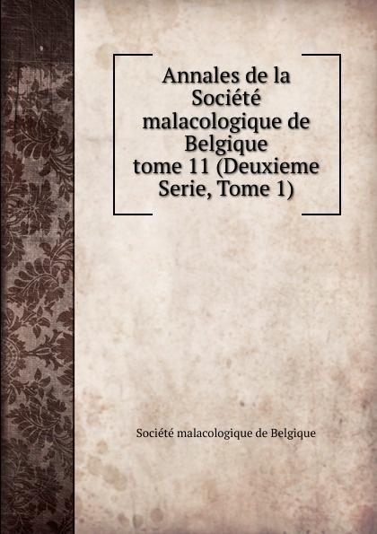Annales de la Societe malacologique de Belgique. tome 11 (Deuxieme Serie, Tome 1) société zoologique et malacologique annales de la societe royale zoologique et malacologique de belgique vol 43 annee 1908 classic reprint