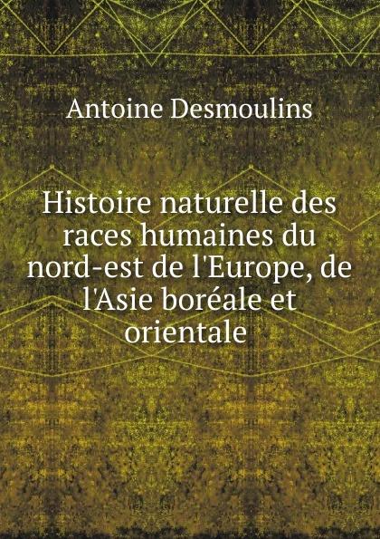 Histoire naturelle des races humaines du nord-est de l.Europe, de l.Asie boreale et orientale .