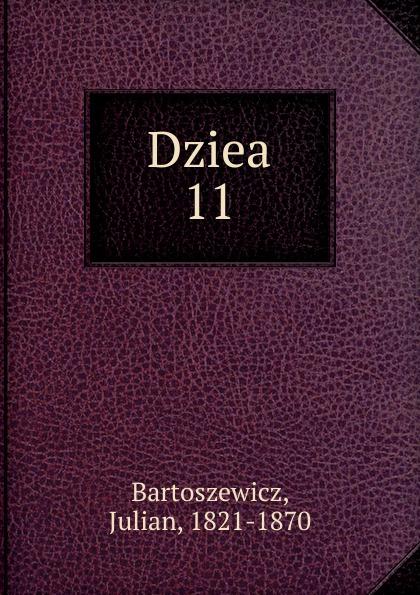 Julian Bartoszewicz Dziea. 11
