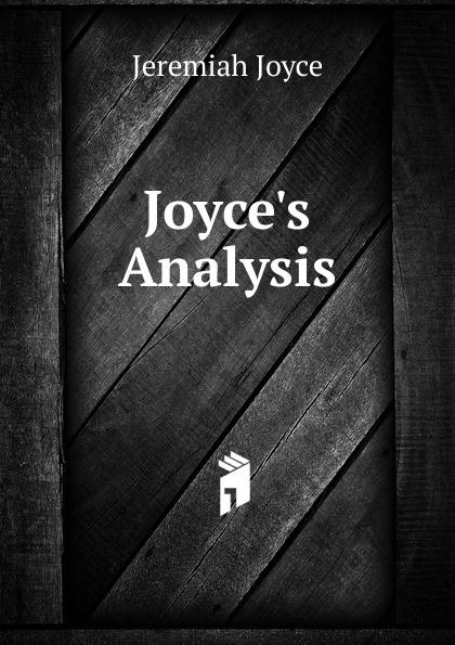 Joyce. s Analysis Эта книга — репринт оригинального издания 1826 года созданный...