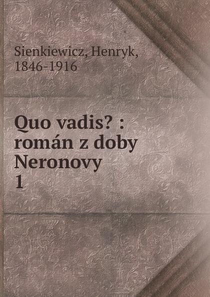 Sienkiewicz Henryk Quo vadis. : roman z doby Neronovy. 1 sienkiewicz henryk jeremiah curtin quo vadis