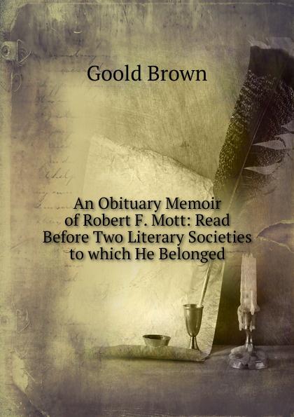 An Obituary Memoir of Robert F.  Mott:  Read Before Two Literary Societies to which He Belonged Редкие, забытые и малоизвестные книги, изданные с петровских времен...