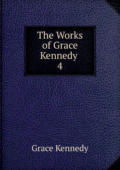 Kennedy Grace The Works of Grace Kennedy . 4 kennedy grace the works of grace kennedy volume 1