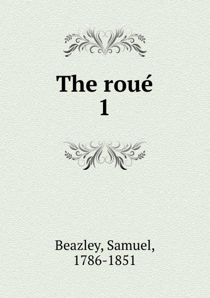 Samuel Beazley The roue. 1
