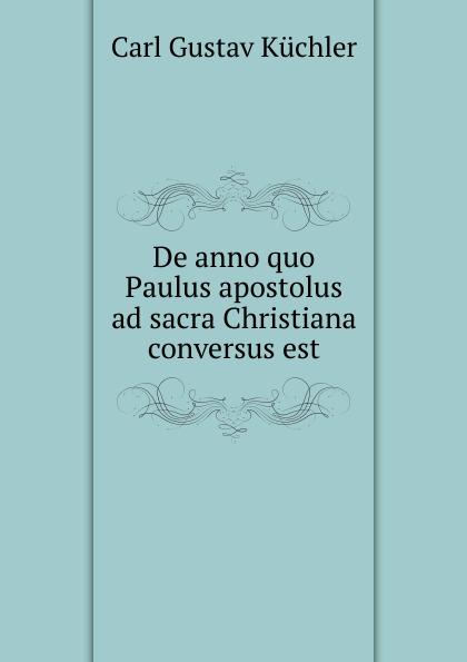 De anno quo Paulus apostolus ad sacra Christiana conversus est Редкие, забытые и малоизвестные книги, изданные с петровских времен...