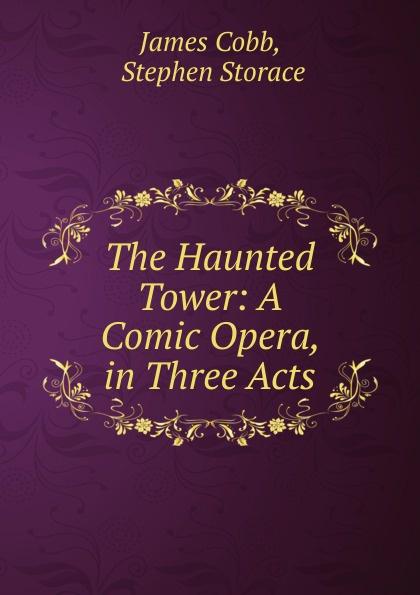 "The Haunted Tower:  A Comic Opera, in Three Acts Эта книга — репринт оригинального издания (издательство""C..."