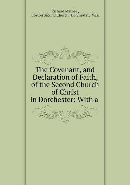 The Covenant, and Declaration of Faith, of the Second Church of Christ in Dorchester:  With a .  Редкие, забытые и малоизвестные книги, изданные с петровских времен...