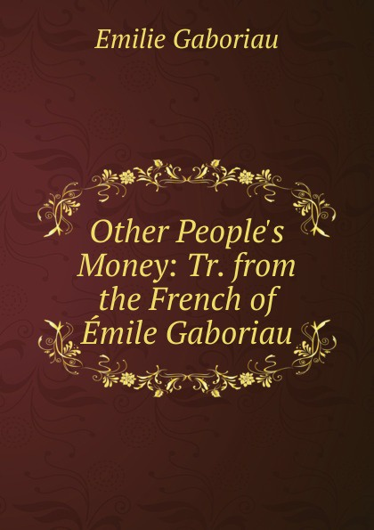 Gaboriau Emile Other People.s Money: Tr. from the French of Emile Gaboriau цена и фото