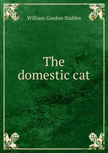 William Gordon Stables The domestic cat