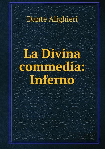 Dante Alighieri La Divina commedia: Inferno la divina commedia inferno