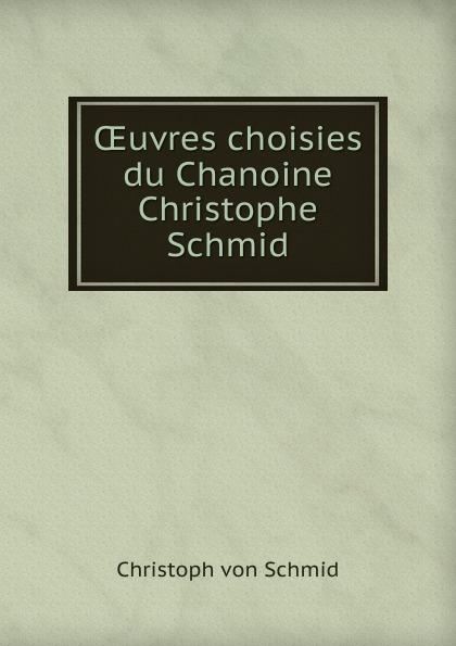 Christoph von Schmid OEuvres choisies du Chanoine Christophe Schmid christoph von schmid kurze erzahlungen