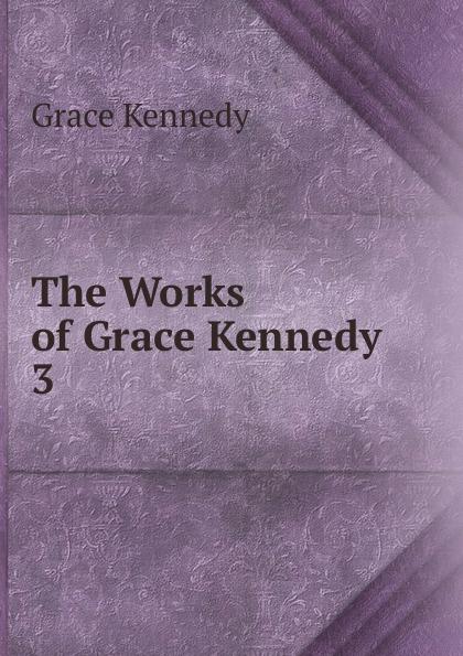 Kennedy Grace The Works of Grace Kennedy . 3 kennedy grace the works of grace kennedy volume 1
