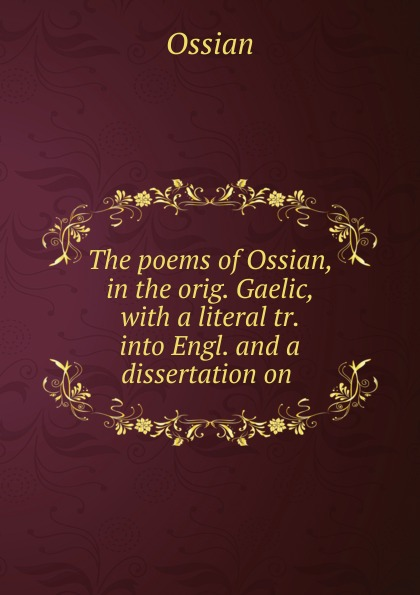 лучшая цена Ossian The poems of Ossian, in the orig. Gaelic, with a literal tr. into Engl. and a dissertation on .