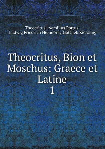 Aemilius Portus Theocritus Theocritus, Bion et Moschus: Graece et Latine. 1 theocritus theocritus arethusa oder die bukolischen dichter des alterthums vol 1 classic reprint
