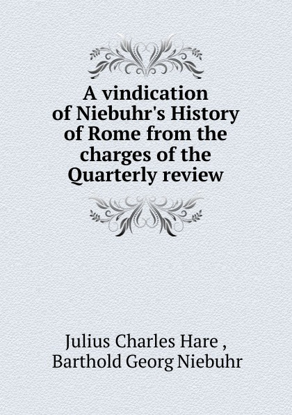 лучшая цена Julius Charles Hare A vindication of Niebuhr.s History of Rome from the charges of the Quarterly review